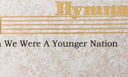 When We Were A Younger Nation – Hymn Lyrics