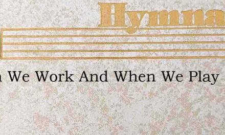 When We Work And When We Play – Hymn Lyrics