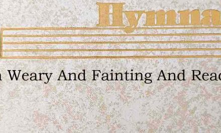 When Weary And Fainting And Ready To Die – Hymn Lyrics