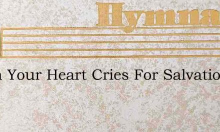 When Your Heart Cries For Salvation – Hymn Lyrics