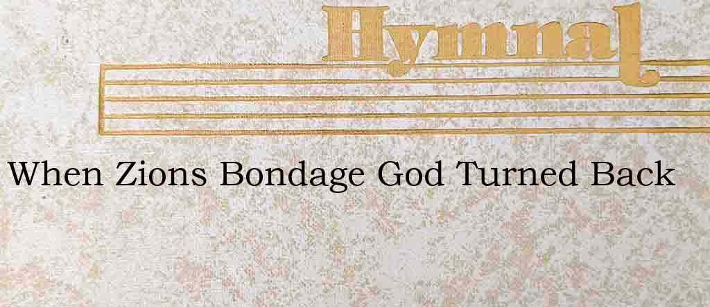 When Zions Bondage God Turned Back – Hymn Lyrics