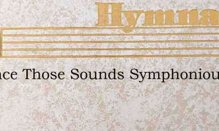 Whence Those Sounds Symphonious – Hymn Lyrics