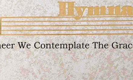 Wheneer We Contemplate The Grace – Hymn Lyrics