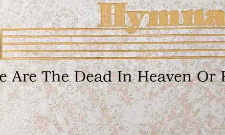 Where Are The Dead In Heaven Or Hell – Hymn Lyrics