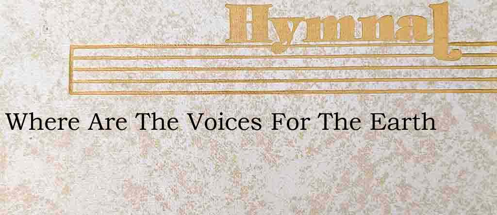Where Are The Voices For The Earth – Hymn Lyrics
