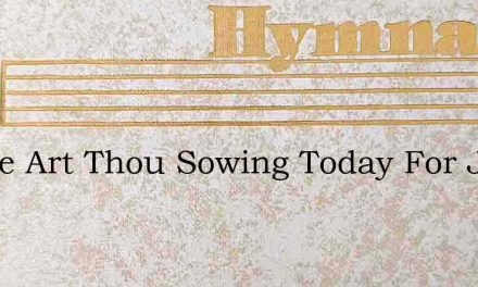 Where Art Thou Sowing Today For Jesus – Hymn Lyrics