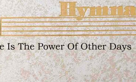 Where Is The Power Of Other Days – Hymn Lyrics