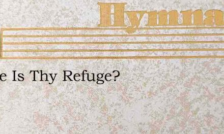 Where Is Thy Refuge? – Hymn Lyrics