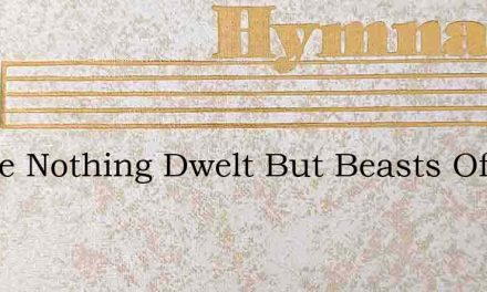 Where Nothing Dwelt But Beasts Of Prey – Hymn Lyrics