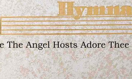 Where The Angel Hosts Adore Thee – Hymn Lyrics