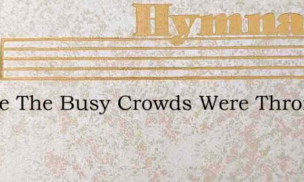 Where The Busy Crowds Were Thronging – Hymn Lyrics