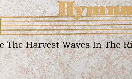 Where The Harvest Waves In The Ripened F – Hymn Lyrics