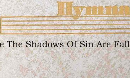 Where The Shadows Of Sin Are Falling – Hymn Lyrics