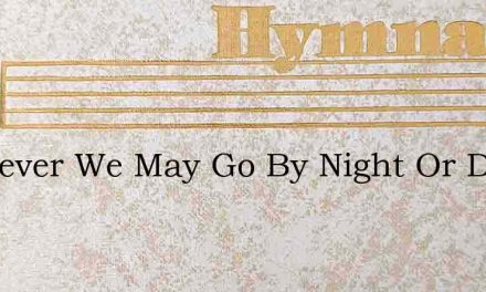 Wherever We May Go By Night Or Day – Hymn Lyrics