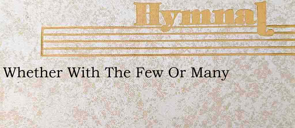 Whether With The Few Or Many – Hymn Lyrics