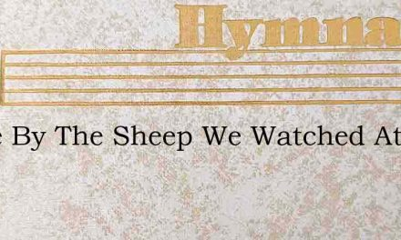 While By The Sheep We Watched At Night – Hymn Lyrics