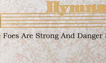 While Foes Are Strong And Danger Near – Hymn Lyrics