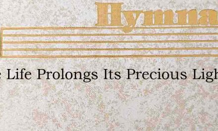 While Life Prolongs Its Precious Light – Hymn Lyrics
