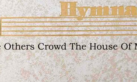 While Others Crowd The House Of Mirth – Hymn Lyrics