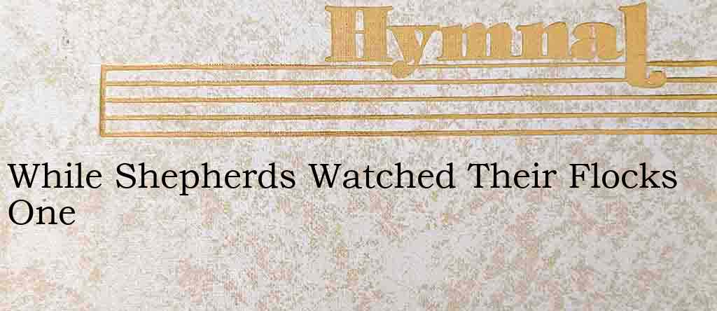 While Shepherds Watched Their Flocks One – Hymn Lyrics