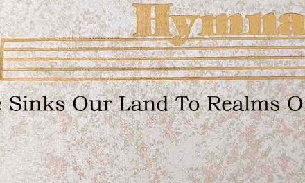 While Sinks Our Land To Realms Of Light – Hymn Lyrics