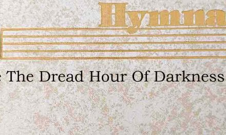 While The Dread Hour Of Darkness – Hymn Lyrics