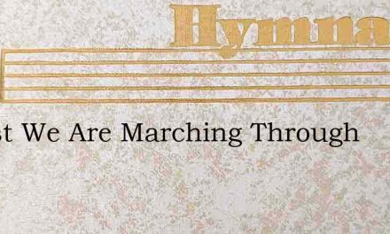 Whilst We Are Marching Through – Hymn Lyrics