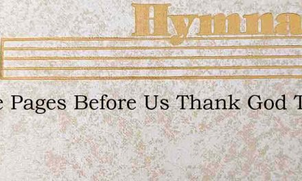 White Pages Before Us Thank God This Is – Hymn Lyrics