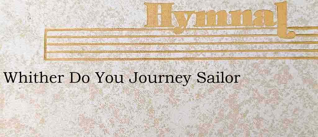 Whither Do You Journey Sailor – Hymn Lyrics