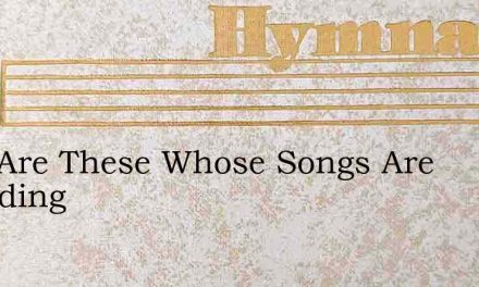 Who Are These Whose Songs Are Sounding – Hymn Lyrics