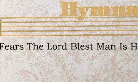 Who Fears The Lord Blest Man Is He – Hymn Lyrics