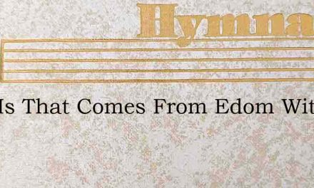 Who Is That Comes From Edom With – Hymn Lyrics