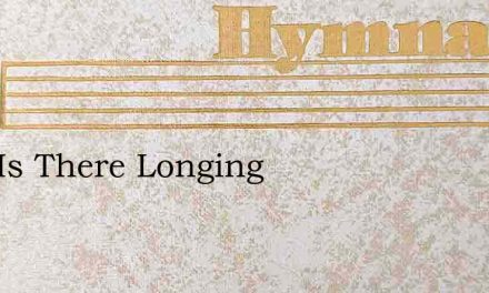 Who Is There Longing – Hymn Lyrics