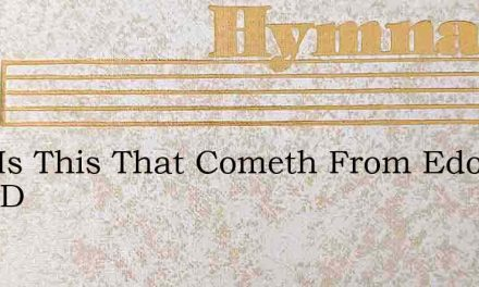 Who Is This That Cometh From Edom With D – Hymn Lyrics