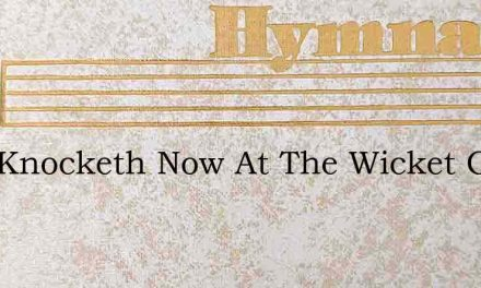 Who Knocketh Now At The Wicket Gate – Hymn Lyrics