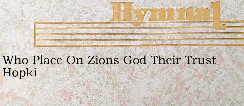 Who Place On Zions God Their Trust Hopki – Hymn Lyrics