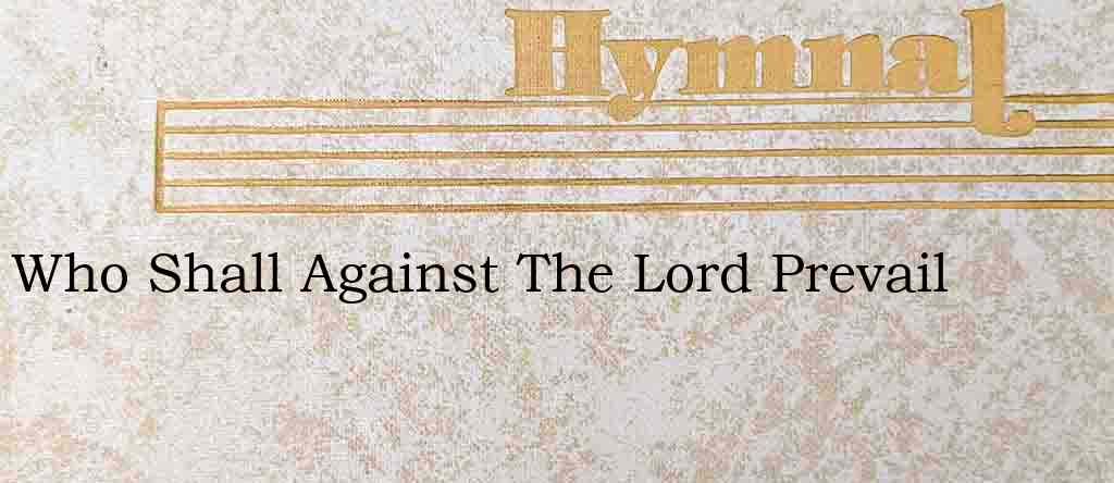 Who Shall Against The Lord Prevail – Hymn Lyrics