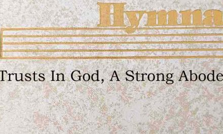 Who Trusts In God, A Strong Abode – Hymn Lyrics