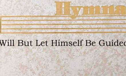 Who Will But Let Himself Be Guided – Hymn Lyrics