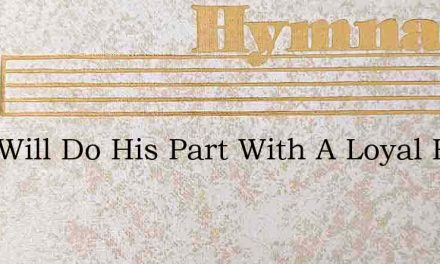 Who Will Do His Part With A Loyal Heart – Hymn Lyrics