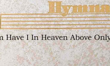 Whom Have I In Heaven Above Only Thee – Hymn Lyrics