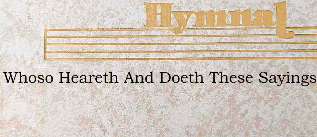 Whoso Heareth And Doeth These Sayings – Hymn Lyrics