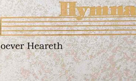 Whosoever Heareth – Hymn Lyrics