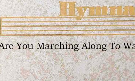 Why Are You Marching Along To War – Hymn Lyrics