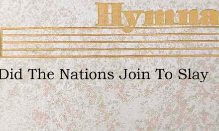 Why Did The Nations Join To Slay – Hymn Lyrics