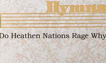 Why Do Heathen Nations Rage Why Vain – Hymn Lyrics