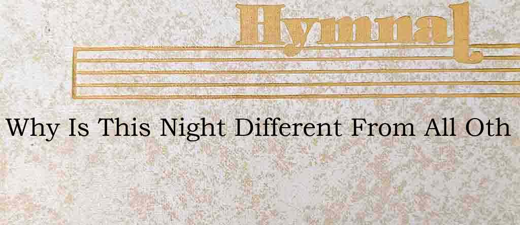Why Is This Night Different From All Oth – Hymn Lyrics