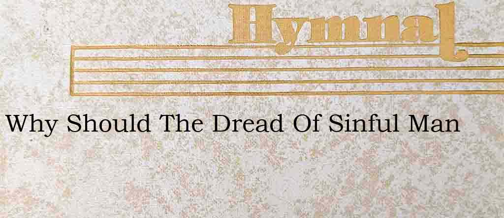 Why Should The Dread Of Sinful Man – Hymn Lyrics