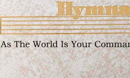 Wide As The World Is Your Command – Hymn Lyrics
