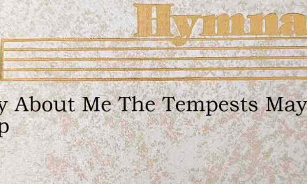 Wildly About Me The Tempests May Sweep – Hymn Lyrics